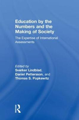 Education by the Numbers and the Making of Society: The Expertise of International Assessments (Hardback)