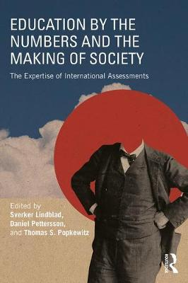 Education by the Numbers and the Making of Society: The Expertise of International Assessments (Paperback)