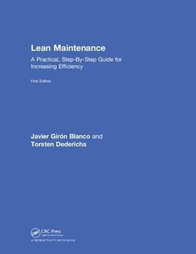 Lean Maintenance: A Practical, Step-By-Step Guide for Increasing Efficiency (Hardback)
