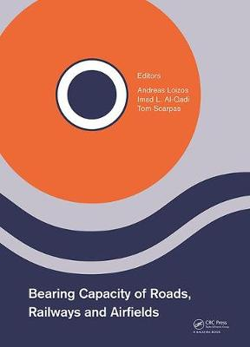 Bearing Capacity of Roads, Railways and Airfields: Proceedings of the 10th International Conference on the Bearing Capacity of Roads, Railways and Airfields (BCRRA 2017), June 28-30, 2017, Athens, Greece (Hardback)