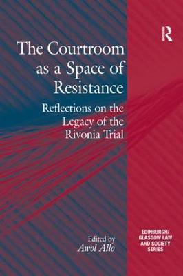 The Courtroom as a Space of Resistance: Reflections on the Legacy of the Rivonia Trial - Critical Studies in Jurisprudence (Paperback)