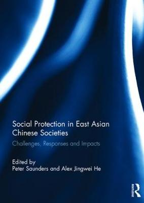 Social Protection in East Asian Chinese Societies: Challenges, Responses and Impacts (Hardback)