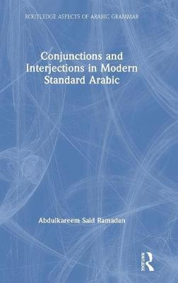Conjunctions and Interjections in Modern Standard Arabic - Routledge Aspects of Arabic Grammar (Hardback)