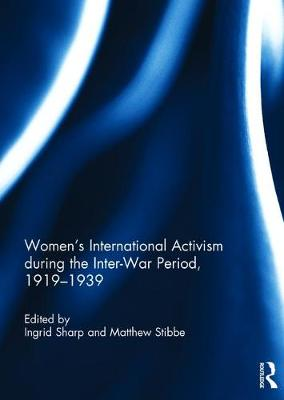 Women's International Activism during the Inter-War Period, 1919-1939 (Hardback)