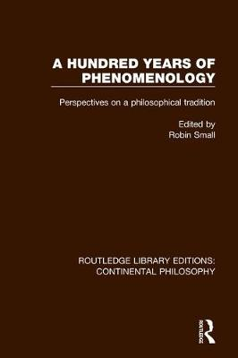 A Hundred Years of Phenomenology: Perspectives on a Philosophical Tradition - Routledge Library Editions: Continental Philosophy 5 (Hardback)