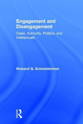 Engagement and Disengagement: Class, Authority, Politics, and Intellectuals (Hardback)