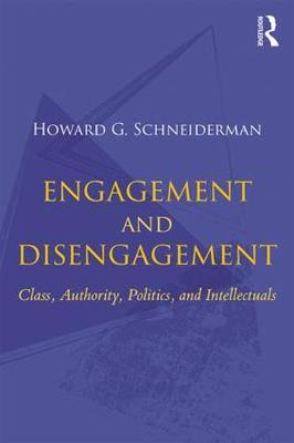 Engagement and Disengagement: Class, Authority, Politics, and Intellectuals (Paperback)