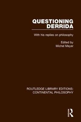 Questioning Derrida: With His Replies on Philosophy - Routledge Library Editions: Continental Philosophy 9 (Hardback)