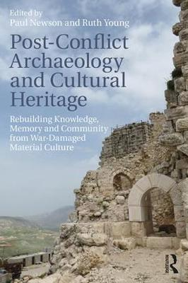 Post-Conflict Archaeology and Cultural Heritage: Rebuilding Knowledge, Memory and Community from War-Damaged Material Culture (Paperback)