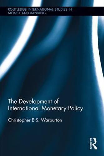 The Development of International Monetary Policy - Routledge International Studies in Money and Banking (Hardback)