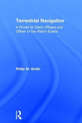Terrestrial Navigation: A Primer for Deck Officers and Officer of the Watch Exams (Hardback)