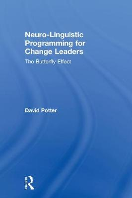 Neuro-Linguistic Programming for Change Leaders: The Butterfly Effect (Hardback)