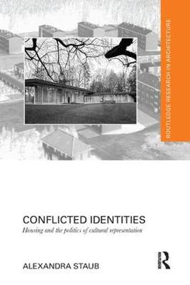 Conflicted Identities: Housing and the Politics of Cultural Representation - Routledge Research in Architecture (Paperback)