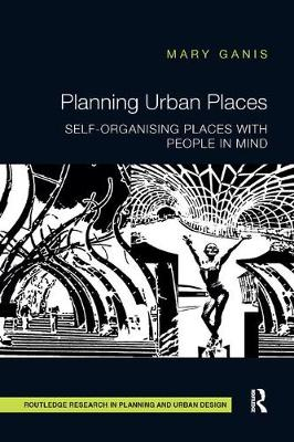 Planning Urban Places: Self-Organising Places with People in Mind (Paperback)