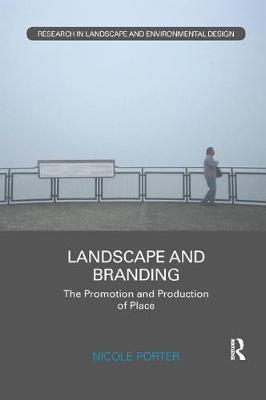 Landscape and Branding: The promotion and production of place - Routledge Research in Landscape and Environmental Design (Paperback)