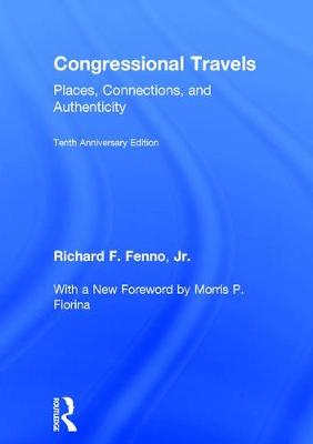 Congressional Travels: Places, Connections, and Authenticity; Tenth Anniversary Edition, With a New Foreword by Morris P. Fiorina (Hardback)