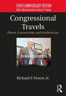 Congressional Travels: Places, Connections, and Authenticity; Tenth Anniversary Edition, With a New Foreword by Morris P. Fiorina (Paperback)