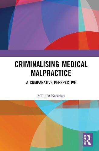 Criminalising Medical Malpractice: A Comparative Perspective (Hardback)