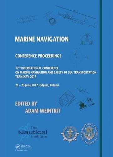 Marine Navigation: Proceedings of the 12th International Conference on Marine Navigation and Safety of Sea Transportation (TransNav 2017), June 21-23, 2017, Gdynia, Poland (Hardback)
