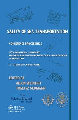 Safety of Sea Transportation: Proceedings of the 12th International Conference on Marine Navigation and Safety of Sea Transportation (TransNav 2017), June 21-23, 2017, Gdynia, Poland (Hardback)