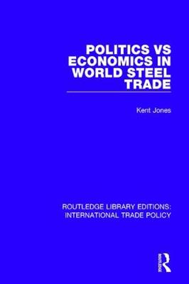 Politics vs Economics in World Steel Trade - Routledge Library Editions: International Trade Policy (Hardback)