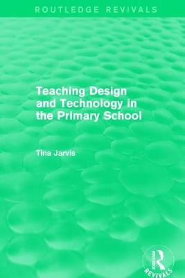 Teaching Design and Technology in the Primary School (1993) - Routledge Revivals (Hardback)