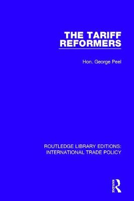 The Tariff Reformers - Routledge Library Editions: International Trade Policy 27 (Hardback)