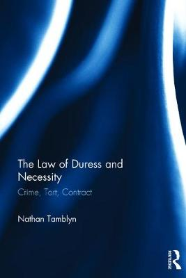 The Law of Duress and Necessity: Crime, Tort, Contract (Hardback)
