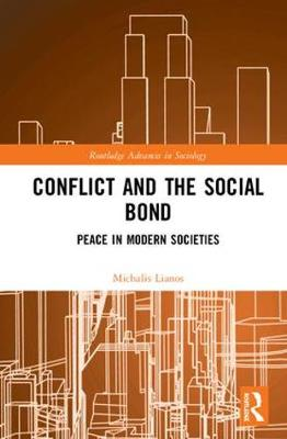Conflict and the Social Bond: Peace in Modern Societies - Routledge Advances in Sociology (Hardback)