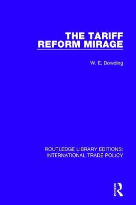 The Tariff Reform Mirage - Routledge Library Editions: International Trade Policy 26 (Hardback)