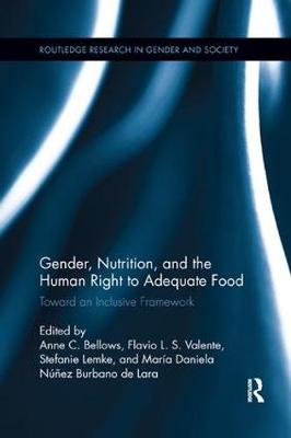 Gender, Nutrition, and the Human Right to Adequate Food: Toward an Inclusive Framework - Routledge Research in Gender and Society (Paperback)