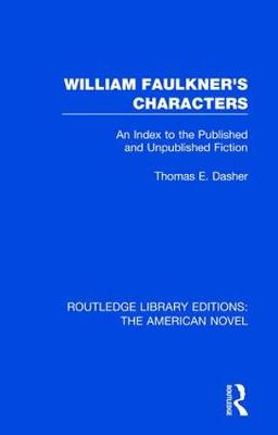 William Faulkner's Characters: An Index to the Published and Unpublished Fiction - Routledge Library Editions: The American Novel 5 (Hardback)