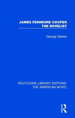 James Fenimore Cooper the Novelist - Routledge Library Editions: The American Novel 6 (Hardback)