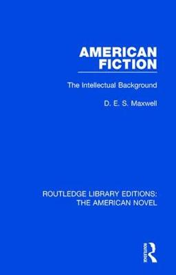 American Fiction: The Intellectual Background - Routledge Library Editions: The American Novel 11 (Hardback)