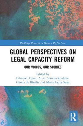 Global Perspectives on Legal Capacity Reform: Our Voices, Our Stories - Routledge Research in Human Rights Law (Hardback)