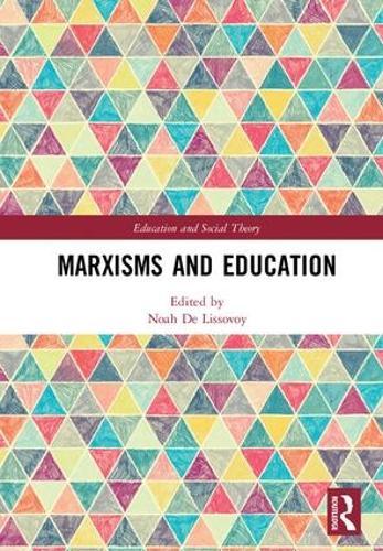 Marxisms and Education - Education and Social Theory (Hardback)