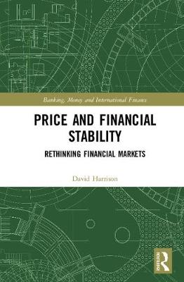 Price and Financial Stability: Rethinking Financial Markets - Banking, Money and International Finance (Hardback)