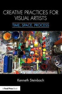 Creative Practices for Visual Artists: Time, Space, Process (Paperback)