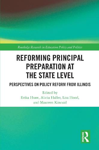 Reforming Principal Preparation at the State Level: Perspectives on Policy Reform from Illinois - Routledge Research in Education Policy and Politics (Hardback)