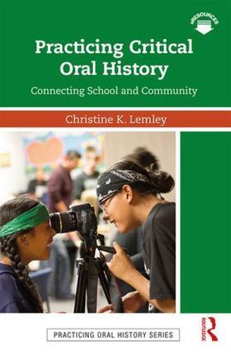 Practicing Critical Oral History: Connecting School and Community - Practicing Oral History (Paperback)