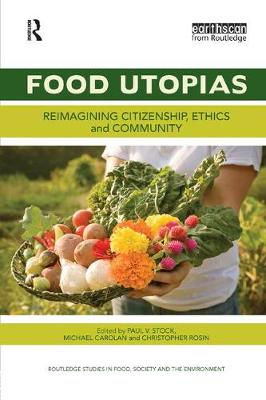 Food Utopias: Reimagining citizenship, ethics and community - Routledge Studies in Food, Society and the Environment (Paperback)