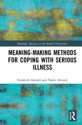 Meaning-making Methods for Coping with Serious Illness - Routledge Advances in the Medical Humanities (Hardback)