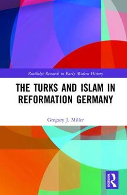 The Turks and Islam in Reformation Germany (Hardback)