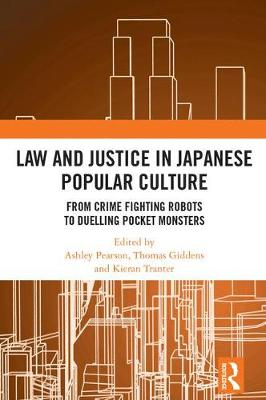 Law and Justice in Japanese Popular Culture: From Crime Fighting Robots to Duelling Pocket Monsters (Hardback)