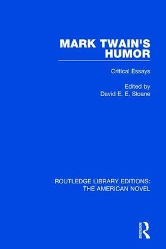 Mark Twain's Humor: Critical Essays - Routledge Library Editions: The American Novel 14 (Hardback)