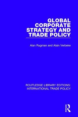 Global Corporate Strategy and Trade Policy - Routledge Library Editions: International Trade Policy 12 (Hardback)