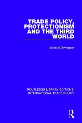 Trade Policy, Protectionism and the Third World - Routledge Library Editions: International Trade Policy 28 (Hardback)