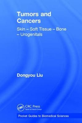 Tumors and Cancers: Skin - Soft Tissue - Bone - Urogenitals - Pocket Guides to Biomedical Sciences (Hardback)