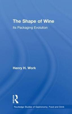 The Shape of Wine: Its Packaging Evolution - Routledge Studies of Gastronomy, Food and Drink (Hardback)