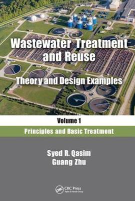 Wastewater Treatment and Reuse, Theory and Design Examples, Volume 1: Principles and Basic Treatment (Hardback)